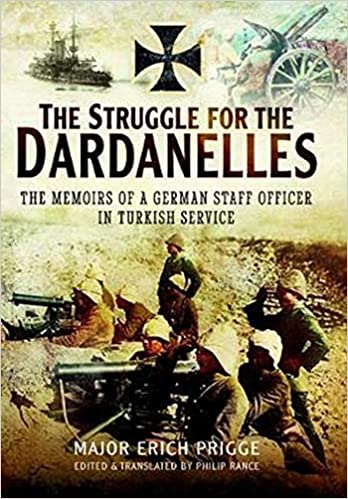 The Struggle for the Dardanelles: The Memoirs of a German Staff Officer in Ottoman Service [Prigge]