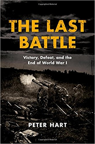 The Last Battle: Victory, Defeat, and the End of World War I [Hart]