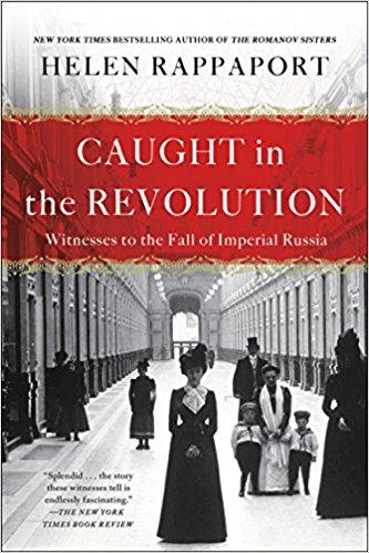 Caught in the Revolution: Witnesses to the Fall of Imperial Russia (PB) [Rappaport]