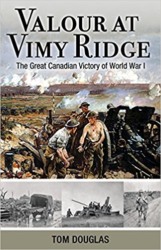 Valour at Vimy Ridge: The Great Canadian Victory of World War I [Douglas]