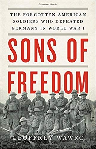 Sons of Freedom: The Forgotten American Soldiers Who Defeated Germany in World War I [Wawro]