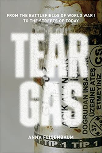 Tear Gas: From the Battlefields of World War I to the Streets of Today [Feigenbaum]