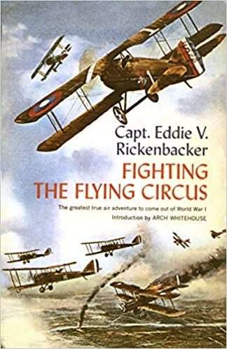 Fighting the Flying Circus: The Greatest True Air Adventure to Come out of World War I [Rickenbacker]