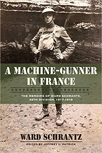 A Machine-Gunner in France: The Memoirs of Ward Schrantz, 35th Division, 1917-1919 [Schranz]