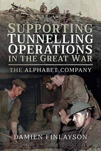 Supporting Tunnelling Operations in the Great War: The AIF's Alphabet Company [Finlayson]