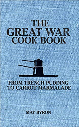 The Great War Cook Book: From Trench Pudding to Carrot Marmalade [Byron]