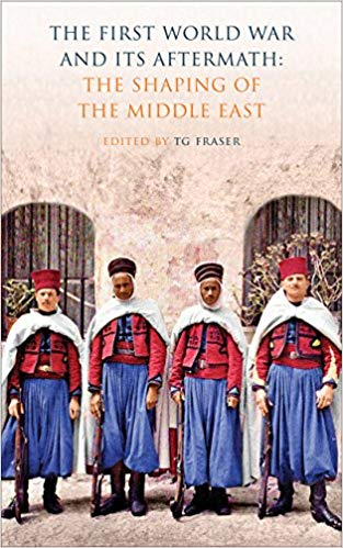The First World War and Its Aftermath: The Shaping of the Middle East [Fraser]