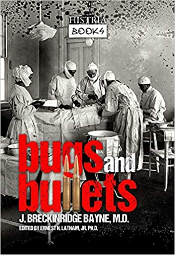Bugs and Bullets: The True Story of an American Doctor on the Eastern Front during World War I [Bayne]