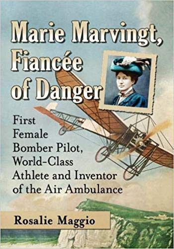 Marie Marvingt, Fiancee of Danger: First Female Bomber Pilot, World-Class Athlete and Inventor of the Air Ambulance