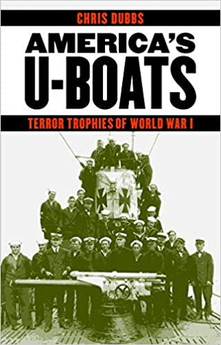 America's U-Boats: Terror Trophies of World War I (Studies in War, Society, and the Military) [Dubbs]