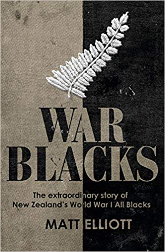 War Blacks: The Extraordinary Story of New Zealand's WWI All Blacks [Elliot]