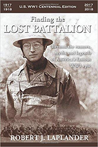 Finding the Lost Battalion: Beyond the Rumors, Myths and Legends of America's Famous WW1 Epic [Laplander]