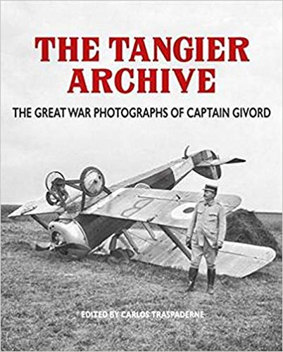 Tangier Archive: The Great War Photographs of Captain Givord [Traspaderne]