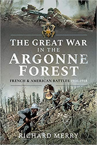 The Great War in the Argonne Forest: French and American Battles, 1914-1918 [Merry]