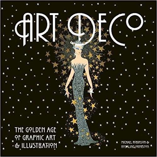 Art Deco: The Golden Age of Graphic Art & Illustration [Robinson]