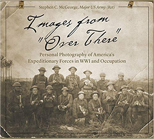 "Images from ""Over There"": Personal Photography of America's Expeditionary Forces in WWI and Occupation [McGeorge]"