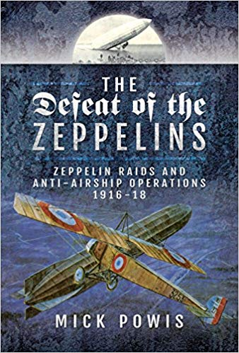 The Defeat of the Zeppelins: Zeppelin Raids and Anti-Airship Operations 1916-18 [Powis]