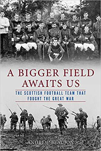 A Bigger Field Awaits Us: The Scottish Football Team That Fought the Great War [Beaujon]