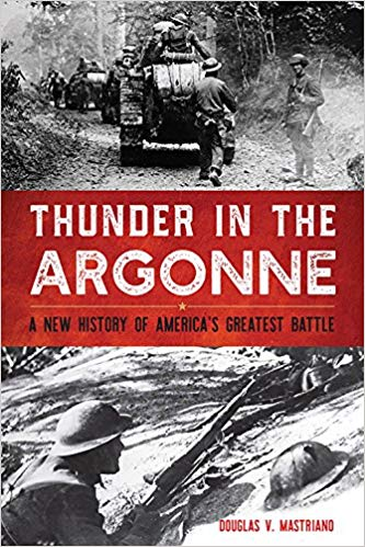 Thunder in the Argonne: A New History of America's Greatest Battle [Mastriano]