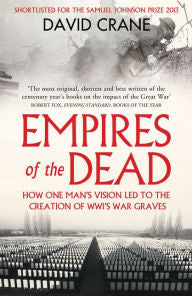 Empires of the Dead: How One Man's Vision Led to the Creation of WWI's War Graves [Crane]