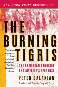 The Burning Tigris: The Armenian Genocide and America's Response [Balakian]