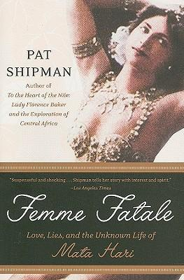 Femme Fatale: Love, Lies, and the Unknown Life of Mata Hari [Shipman]