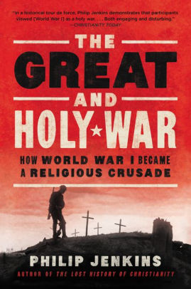 The Great and Holy War: How World War I Became a Religious Crusade [Jenkins]