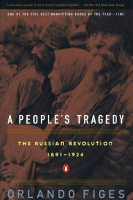 A People's Tragedy: The Russian Revolution, 1891-1924 [Figes]