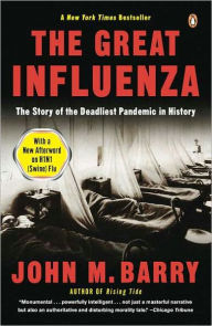 The Great Influenza: The Story of the Deadliest Pandemic in History [Barry]