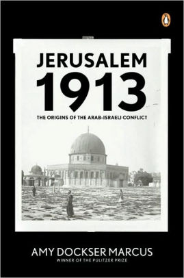 Jerusalem 1913: The Origins of the Arab-Israeli Conflict [Marcus]