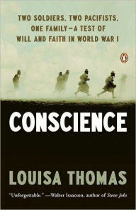 Conscience: Two Soldiers, Two Pacifists, One Family -- A Test of Will and Faith in World War I [Thomas]