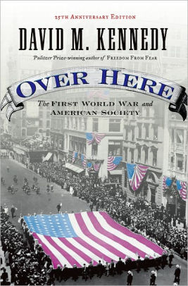 Over Here: The First World War and American Society [Kennedy]