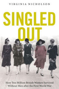 Singled Out: How Two Million British Women Survived Without Men After the First World War [Nicholson]