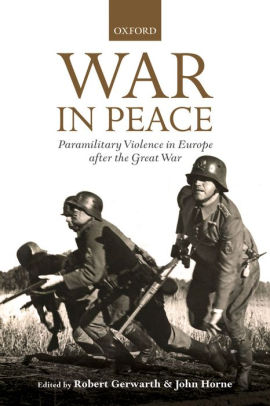 War in Peace: Paramilitary Violence in Europe after the Great War [Gerwarth]