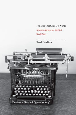 The War That Used Up Words: American Writers and the First World War [Hutchison]