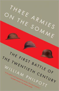 Three Armies on the Somme: The First Battle of the Twentieth Century [Philpott]