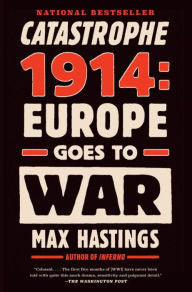 Catastrophe 1914: Europe Goes to War [Hastings]