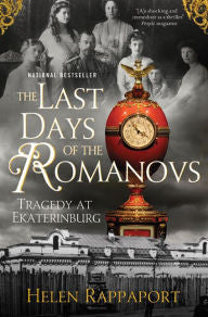 The Last Days of the Romanovs: Tragedy at Ekaterinburg [Rappaport]