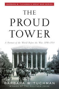 The Proud Tower: A Portrait of the World before the War, 1890-1914 [Tuchman]