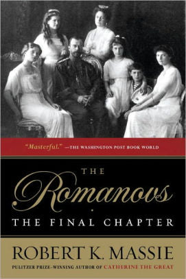 The Romanovs: The Final Chapter [Massie]