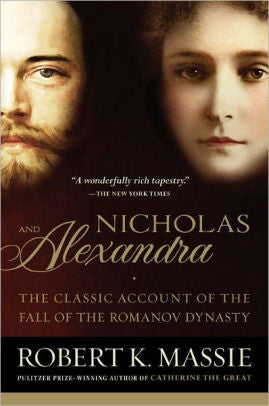 Nicholas and Alexandra: The Classic Account of the Fall of the Romanov Dynasty [Massie]
