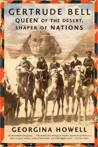 Gertrude Bell: Queen of the Desert, Shaper of Nations [Howell]