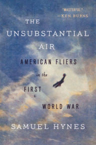 The Unsubstantial Air: American Fliers in the First World War [Hynes]