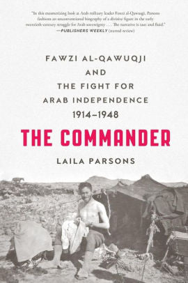 The Commander: Fawzi al-Qawuqji and the Fight for Arab Independence 1914-1948 [Parsons]