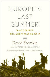 Europe's Last Summer: Who Started the Great War in 1914? [Fromkin]