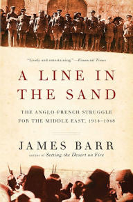A Line in the Sand: The Anglo-French Struggle for the Middle East, 1914-1948 [Barr]