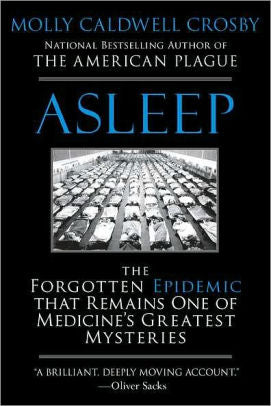 Asleep: The Forgotten Epidemic that Remains One of Medicine's Greatest Mysteries [Crosby]
