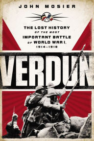 Verdun: The Lost History of the Most Important Battle of World War I [Mosier]