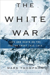 The White War: Life and Death on the Italian Front 1915-1919 [Thompson]