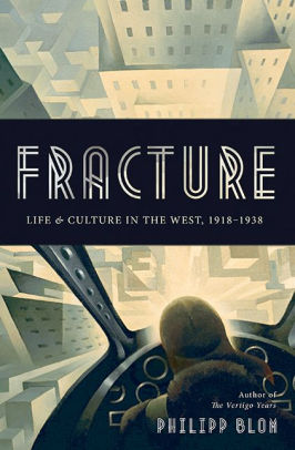 Fracture: Life and Culture in the West, 1918-1938 [Blom]